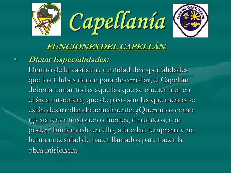 Capellanía FUNCIONES DEL CAPELLÁN Dictar Especialidades: Dentro de la vastísima cantidad de especialidades que los Clubes tienen para desarrollar; el
