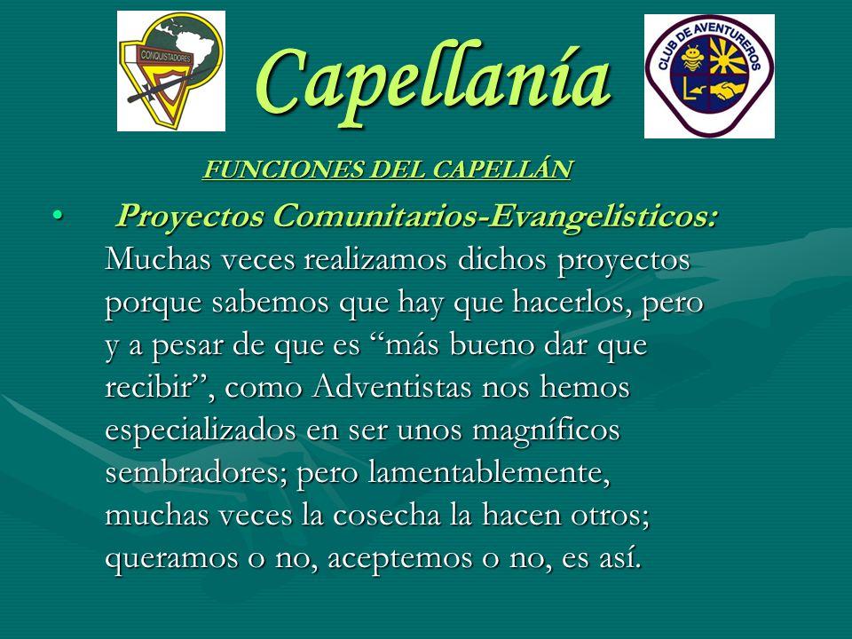Capellanía FUNCIONES DEL CAPELLÁN Proyectos Comunitarios-Evangelisticos: Muchas veces realizamos dichos proyectos porque sabemos que hay que hacerlos,