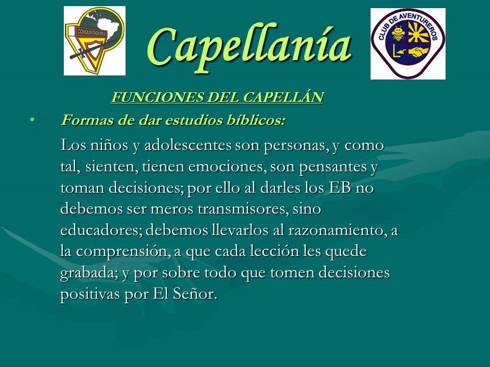 Capellanía FUNCIONES DEL CAPELLÁN Formas de dar estudios bíblicos:Formas de dar estudios bíblicos: Los niños y adolescentes son personas, y como tal,