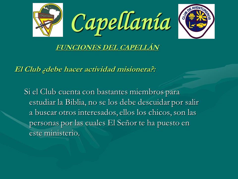 Capellanía FUNCIONES DEL CAPELLÁN El Club ¿debe hacer actividad misionera?: Si el Club cuenta con bastantes miembros para estudiar la Biblia, no se lo