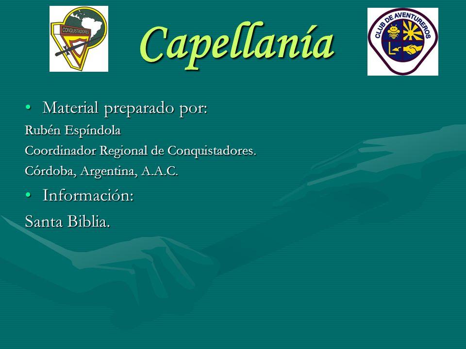 Capellanía Material preparado por:Material preparado por: Rubén Espíndola Coordinador Regional de Conquistadores. Córdoba, Argentina, A.A.C. Informaci