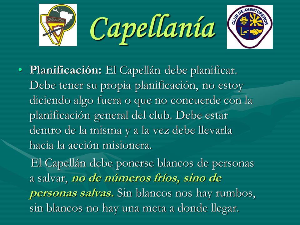Capellanía Planificación: El Capellán debe planificar. Debe tener su propia planificación, no estoy diciendo algo fuera o que no concuerde con la plan