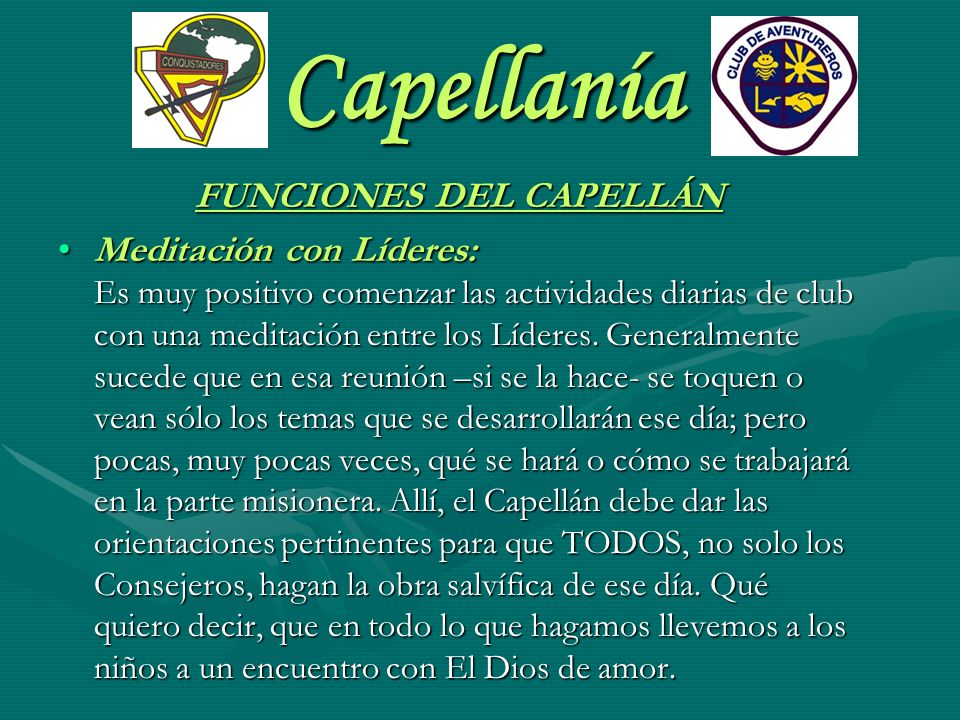 Capellanía FUNCIONES DEL CAPELLÁN Meditación con Líderes: Es muy positivo comenzar las actividades diarias de club con una meditación entre los Lídere