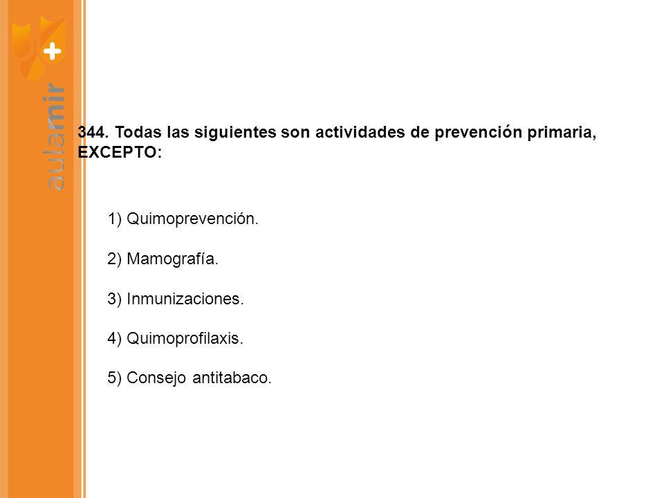 344.Todas las siguientes son actividades de prevención primaria, EXCEPTO: 1) Quimoprevención.