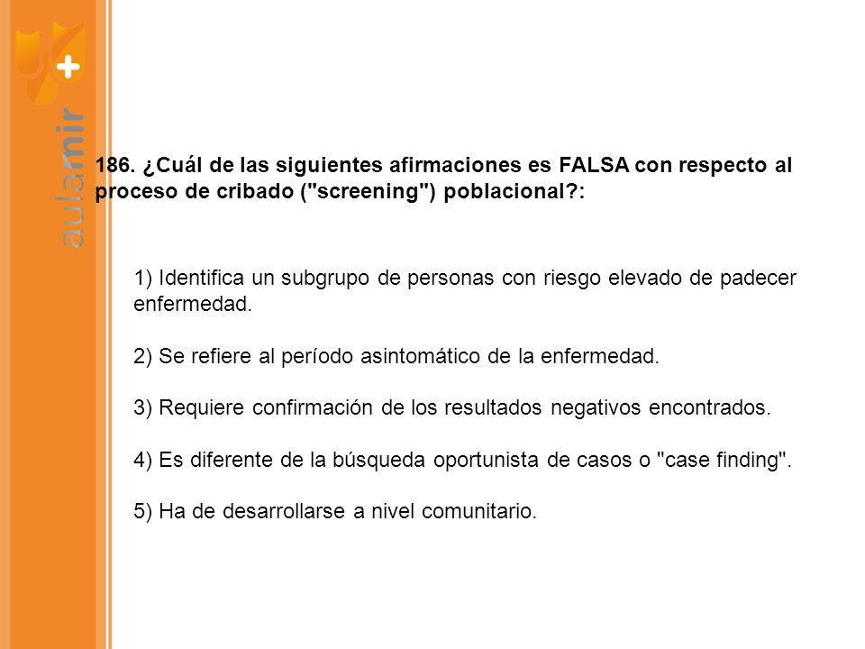 186. ¿Cuál de las siguientes afirmaciones es FALSA con respecto al proceso de cribado (