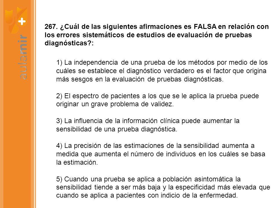 267. ¿Cuál de las siguientes afirmaciones es FALSA en relación con los errores sistemáticos de estudios de evaluación de pruebas diagnósticas?: 1) La
