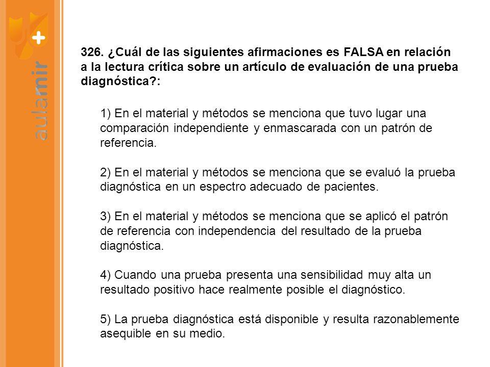 326. ¿Cuál de las siguientes afirmaciones es FALSA en relación a la lectura crítica sobre un artículo de evaluación de una prueba diagnóstica?: 1) En