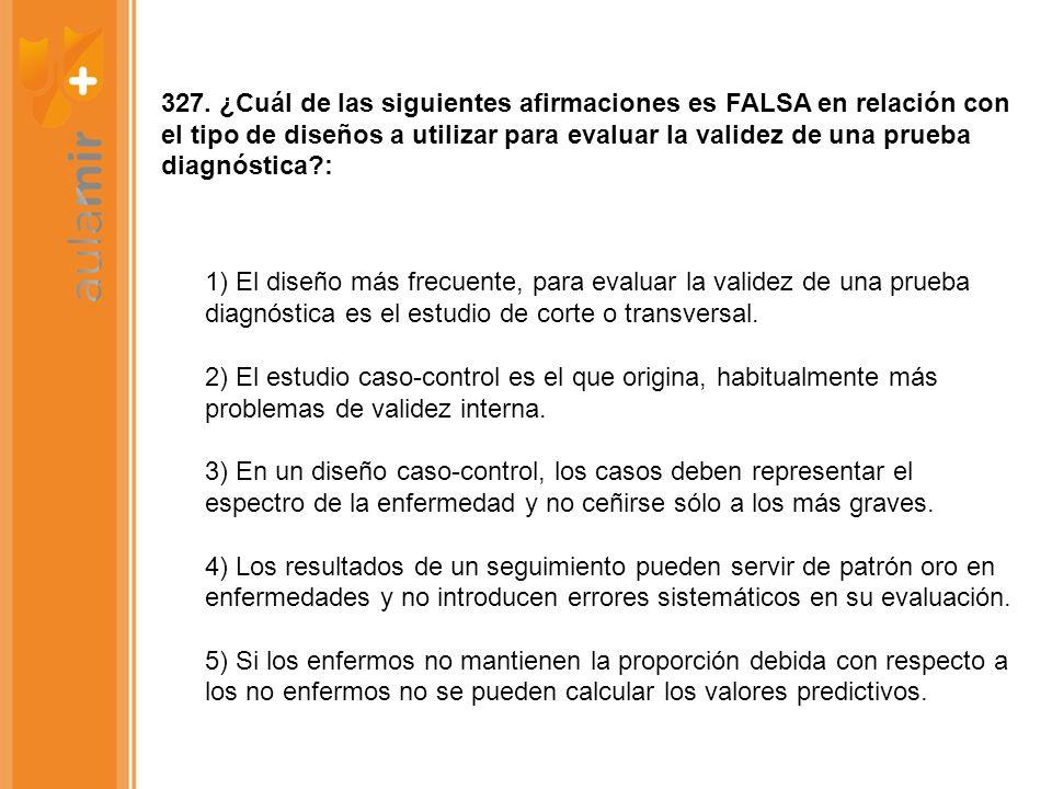 327. ¿Cuál de las siguientes afirmaciones es FALSA en relación con el tipo de diseños a utilizar para evaluar la validez de una prueba diagnóstica?: 1