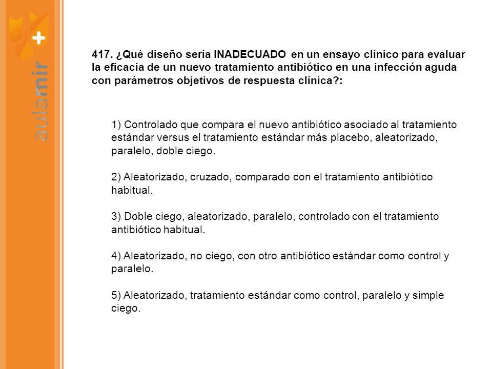 417. ¿Qué diseño sería INADECUADO en un ensayo clínico para evaluar la eficacia de un nuevo tratamiento antibiótico en una infección aguda con parámet