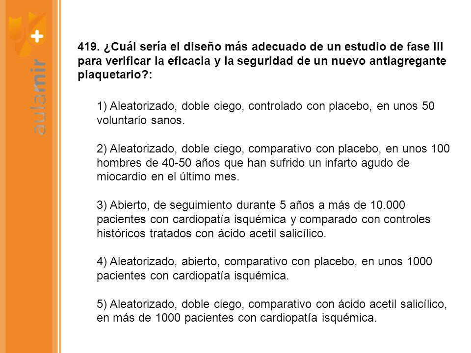 419. ¿Cuál sería el diseño más adecuado de un estudio de fase III para verificar la eficacia y la seguridad de un nuevo antiagregante plaquetario?: 1)