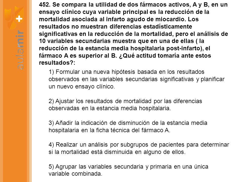 452. Se compara la utilidad de dos fármacos activos, A y B, en un ensayo clínico cuya variable principal es la reducción de la mortalidad asociada al