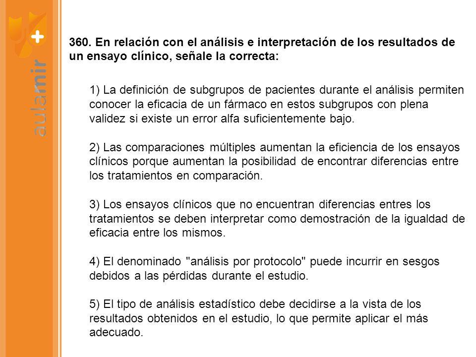 360. En relación con el análisis e interpretación de los resultados de un ensayo clínico, señale la correcta: 1) La definición de subgrupos de pacient