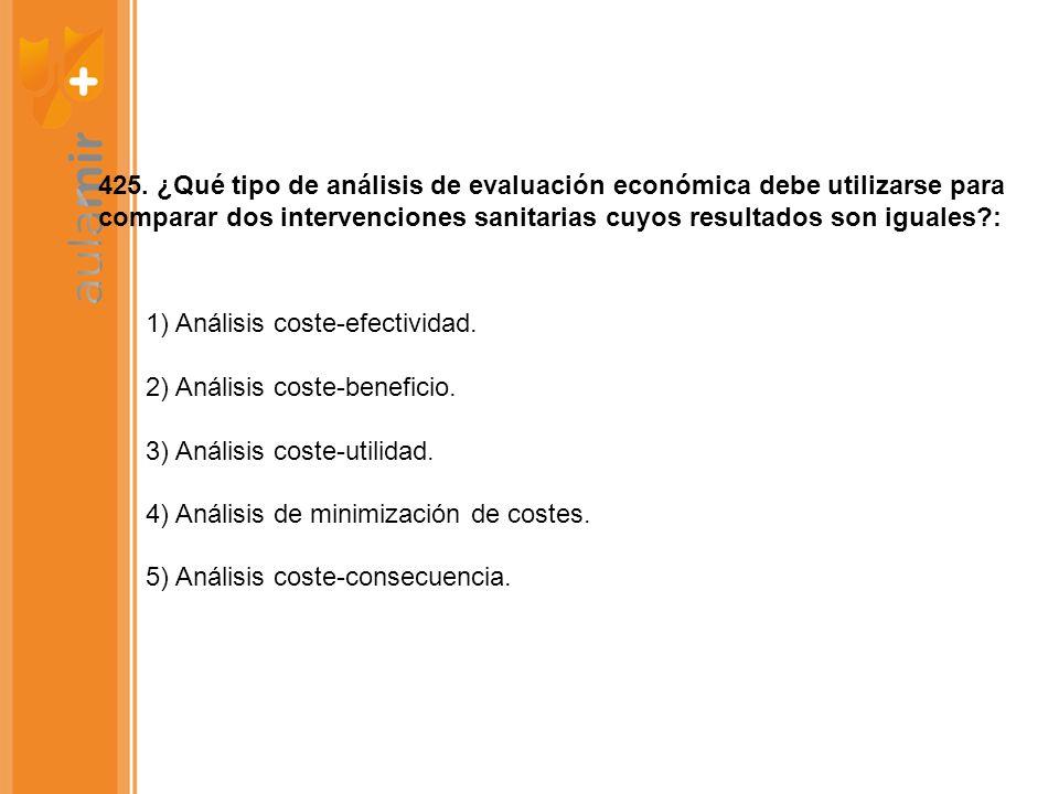 425. ¿Qué tipo de análisis de evaluación económica debe utilizarse para comparar dos intervenciones sanitarias cuyos resultados son iguales?: 1) Análi