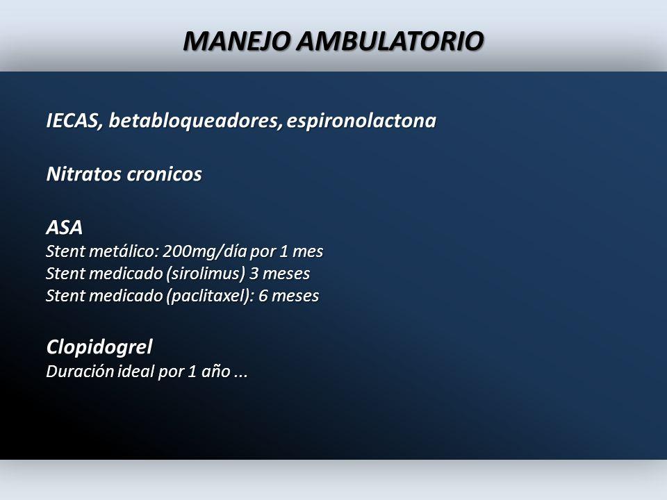 MANEJO AMBULATORIO IECAS, betabloqueadores, espironolactona Nitratos cronicos ASA Stent metálico: 200mg/día por 1 mes Stent medicado (sirolimus) 3 mes