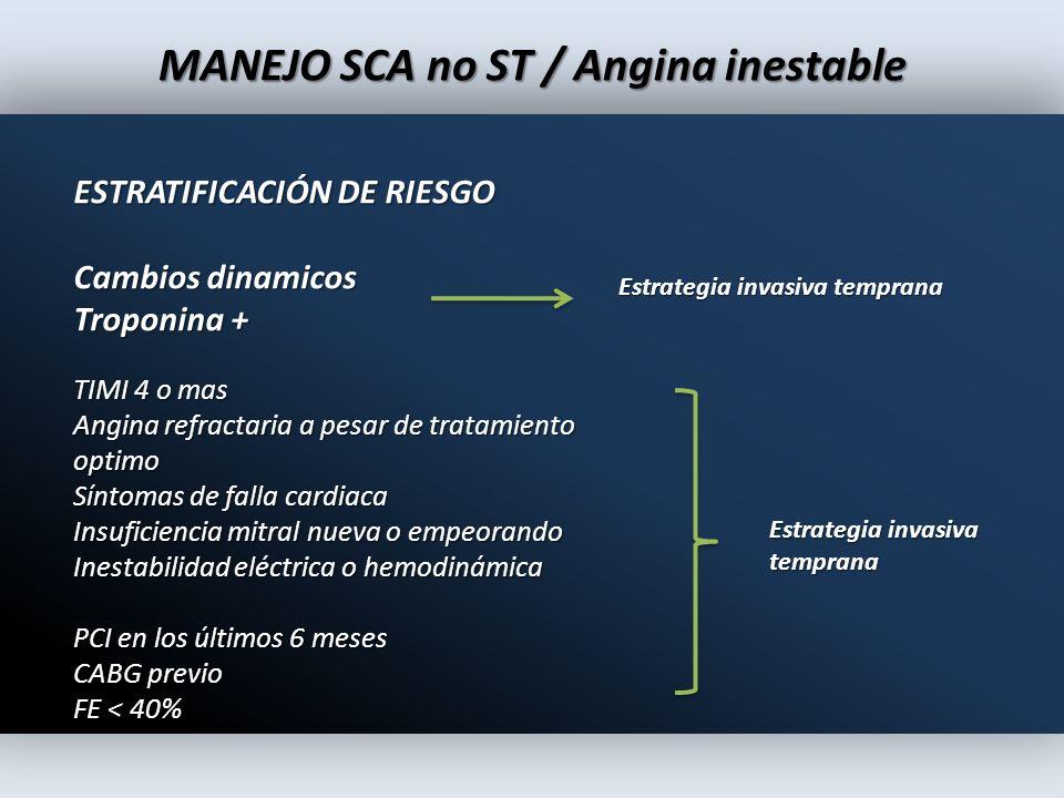 MANEJO SCA no ST / Angina inestable ESTRATIFICACIÓN DE RIESGO Cambios dinamicos Troponina + Estrategia invasiva temprana Estrategia invasiva temprana