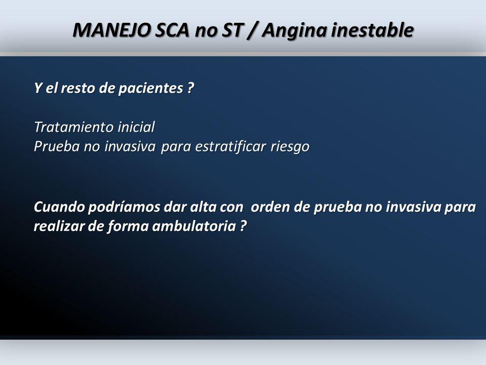 MANEJO SCA no ST / Angina inestable Y el resto de pacientes ? Tratamiento inicial Prueba no invasiva para estratificar riesgo Cuando podríamos dar alt