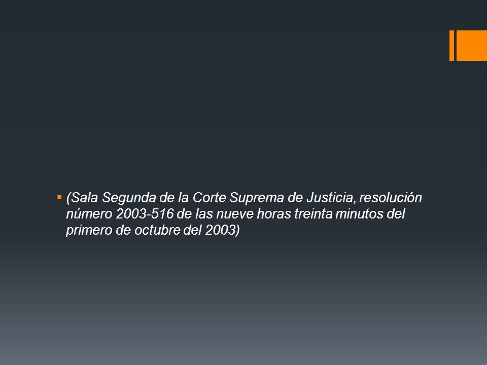 (Sala Segunda de la Corte Suprema de Justicia, resolución número 2003-516 de las nueve horas treinta minutos del primero de octubre del 2003)