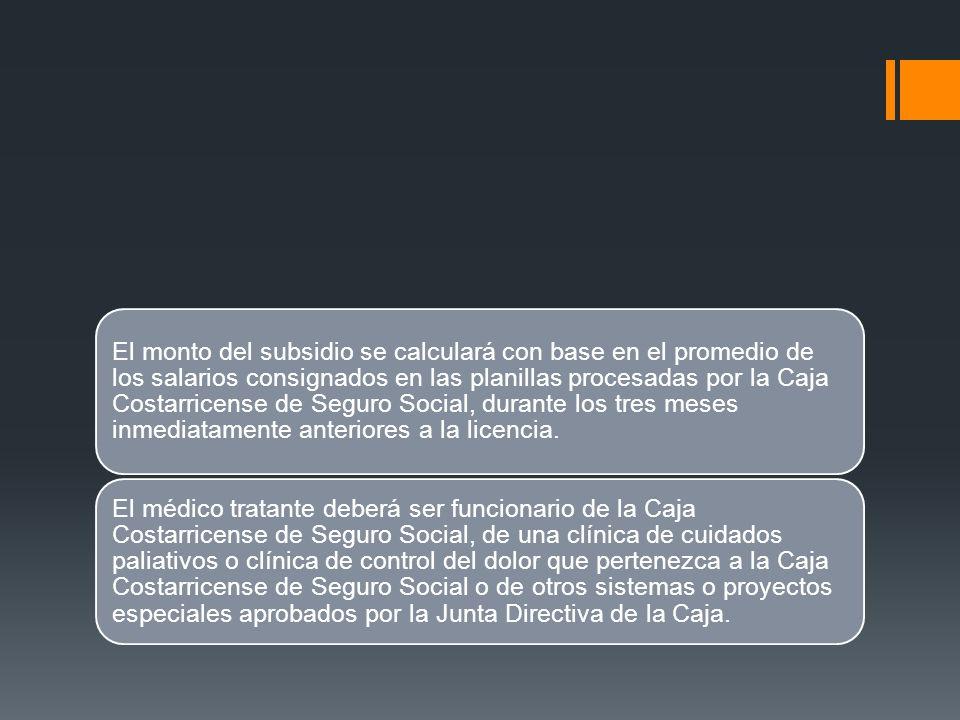 El monto del subsidio se calculará con base en el promedio de los salarios consignados en las planillas procesadas por la Caja Costarricense de Seguro