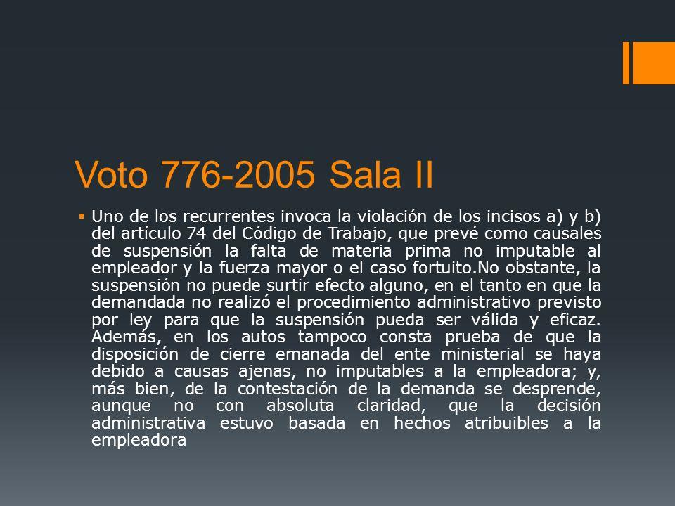 Voto 776-2005 Sala II Uno de los recurrentes invoca la violación de los incisos a) y b) del artículo 74 del Código de Trabajo, que prevé como causales