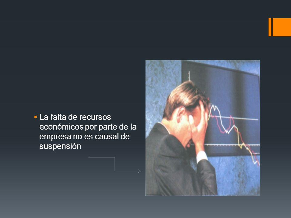 La falta de recursos económicos por parte de la empresa no es causal de suspensión