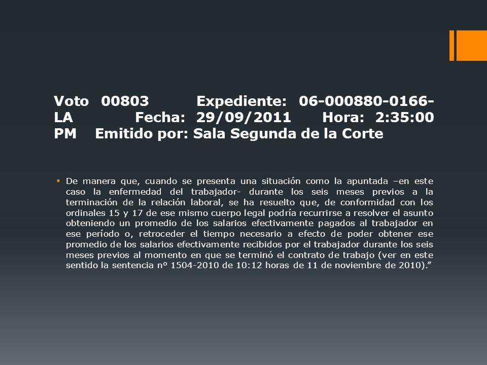 Voto 00803 Expediente: 06-000880-0166- LA Fecha: 29/09/2011 Hora: 2:35:00 PM Emitido por: Sala Segunda de la Corte De manera que, cuando se presenta u