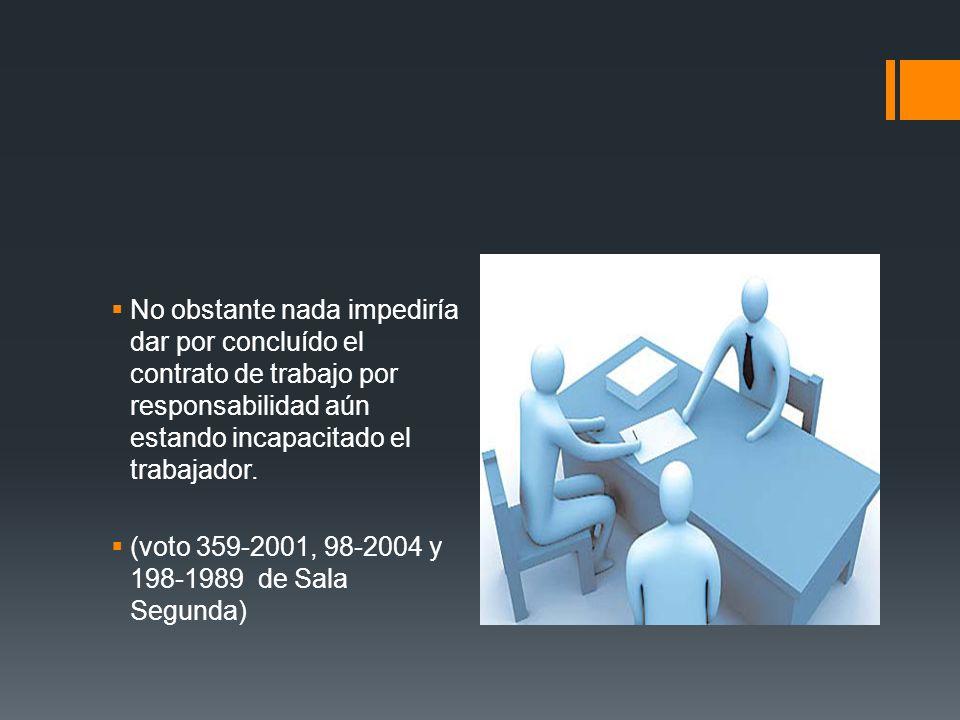 No obstante nada impediría dar por concluído el contrato de trabajo por responsabilidad aún estando incapacitado el trabajador. (voto 359-2001, 98-200