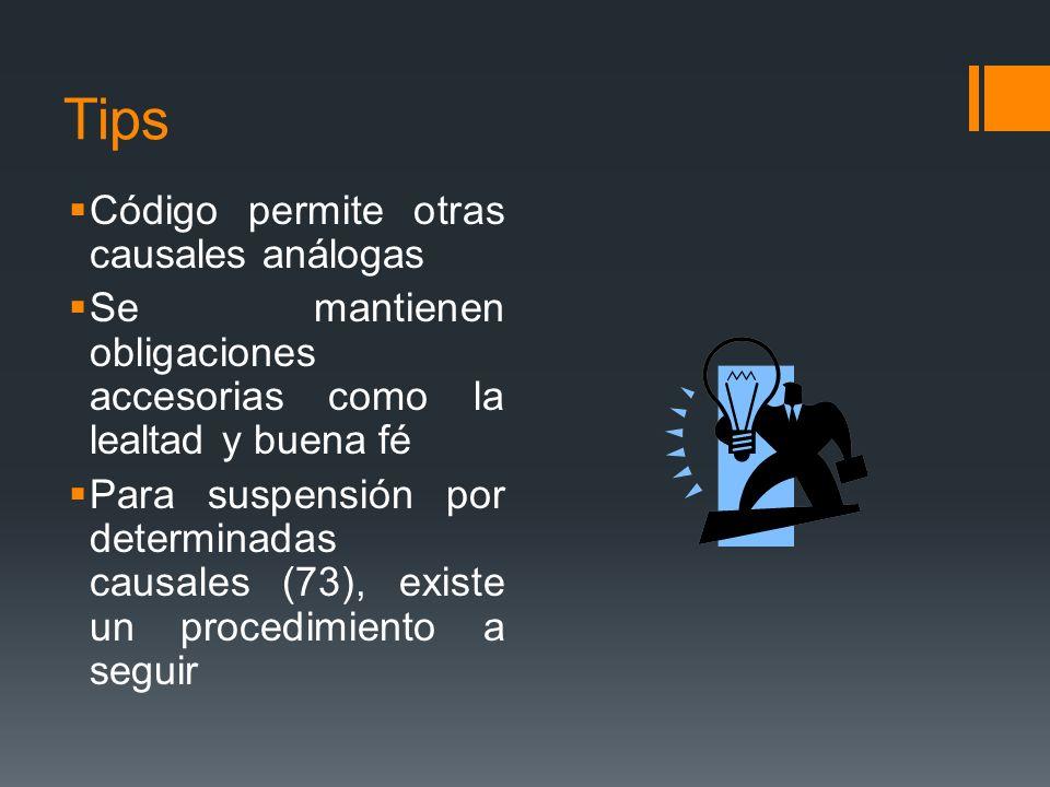 Tips Código permite otras causales análogas Se mantienen obligaciones accesorias como la lealtad y buena fé Para suspensión por determinadas causales