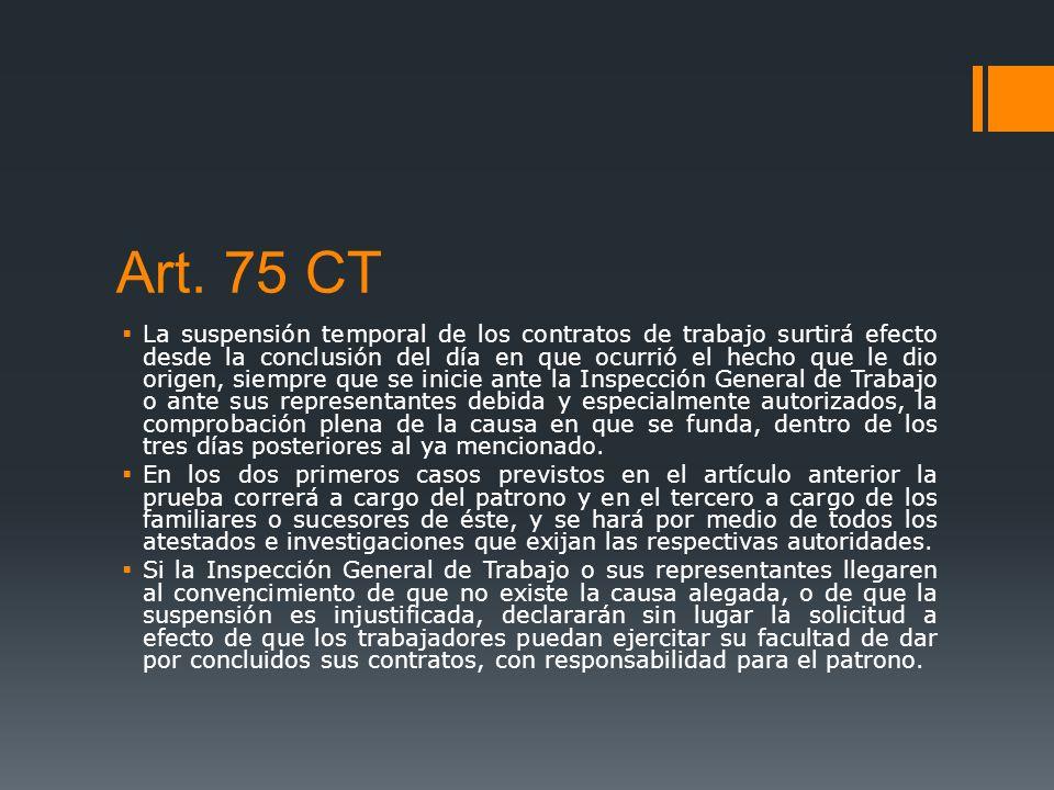 Art. 75 CT La suspensión temporal de los contratos de trabajo surtirá efecto desde la conclusión del día en que ocurrió el hecho que le dio origen, si