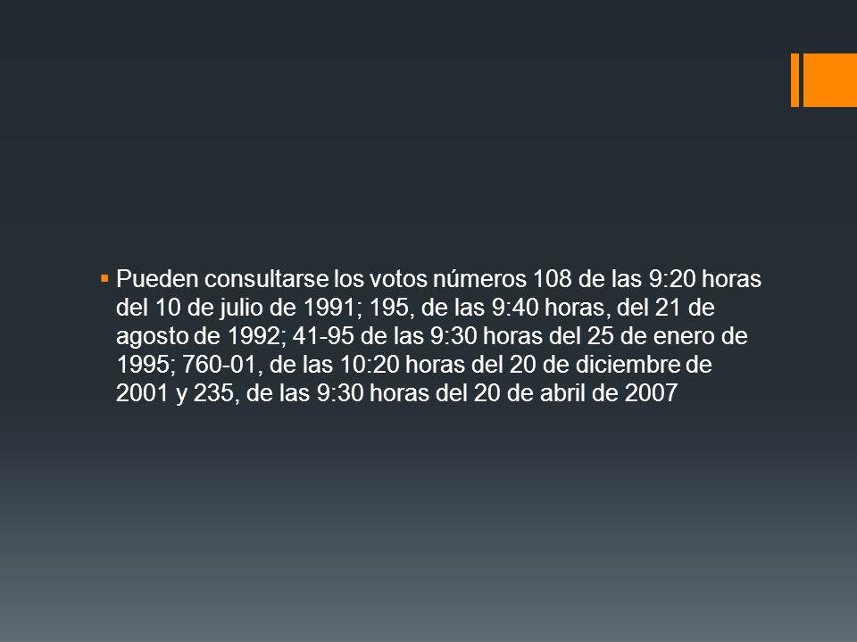 Pueden consultarse los votos números 108 de las 9:20 horas del 10 de julio de 1991; 195, de las 9:40 horas, del 21 de agosto de 1992; 41-95 de las 9:3