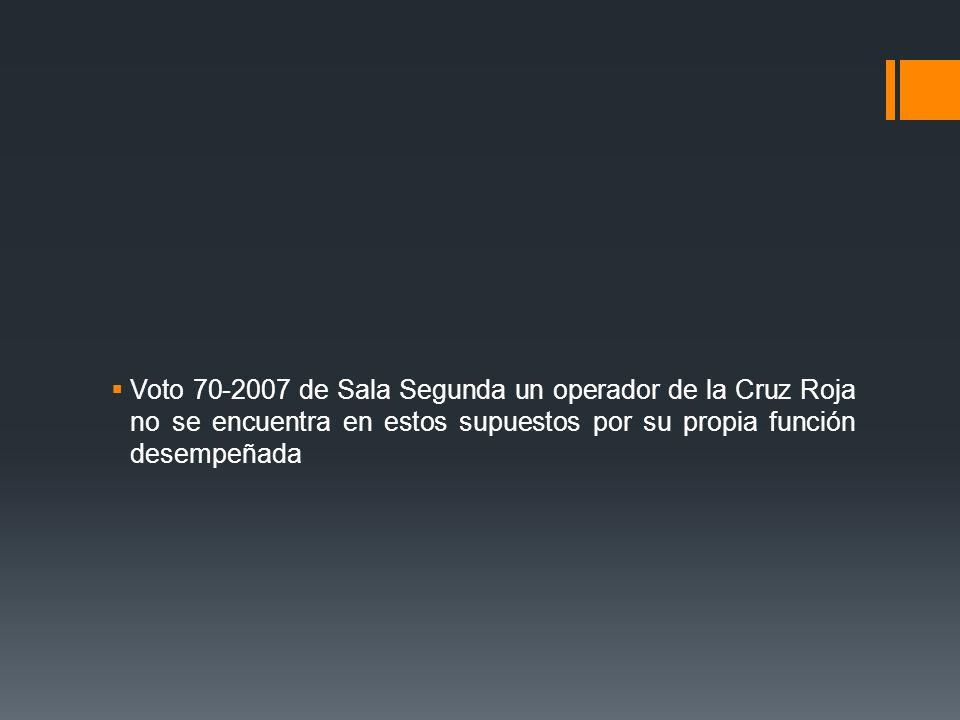 Voto 70-2007 de Sala Segunda un operador de la Cruz Roja no se encuentra en estos supuestos por su propia función desempeñada