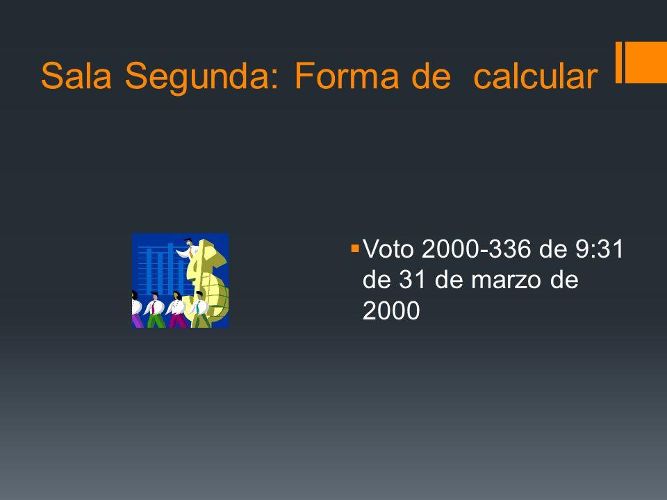 Sala Segunda: Forma de calcular Voto 2000-336 de 9:31 de 31 de marzo de 2000
