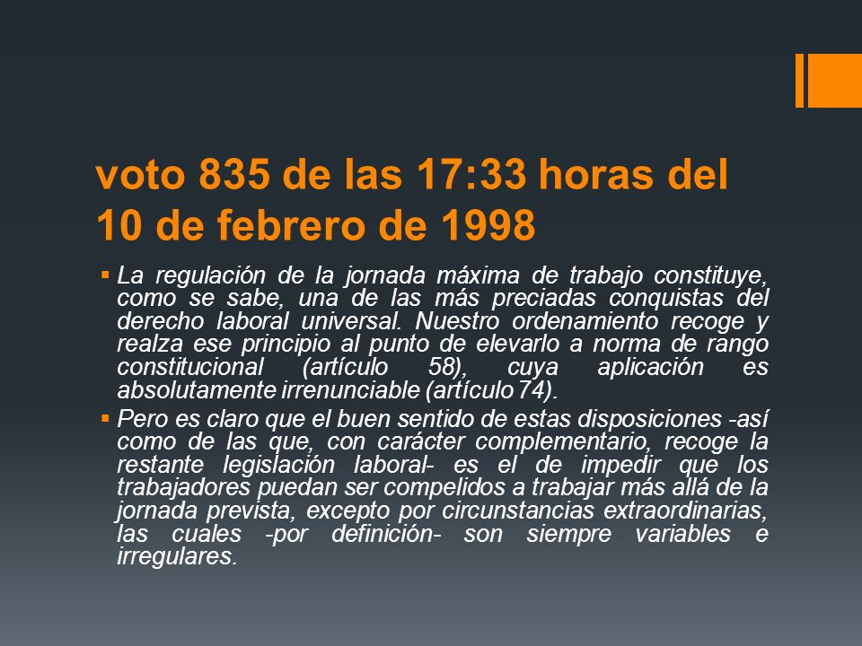 voto 835 de las 17:33 horas del 10 de febrero de 1998 La regulación de la jornada máxima de trabajo constituye, como se sabe, una de las más preciadas