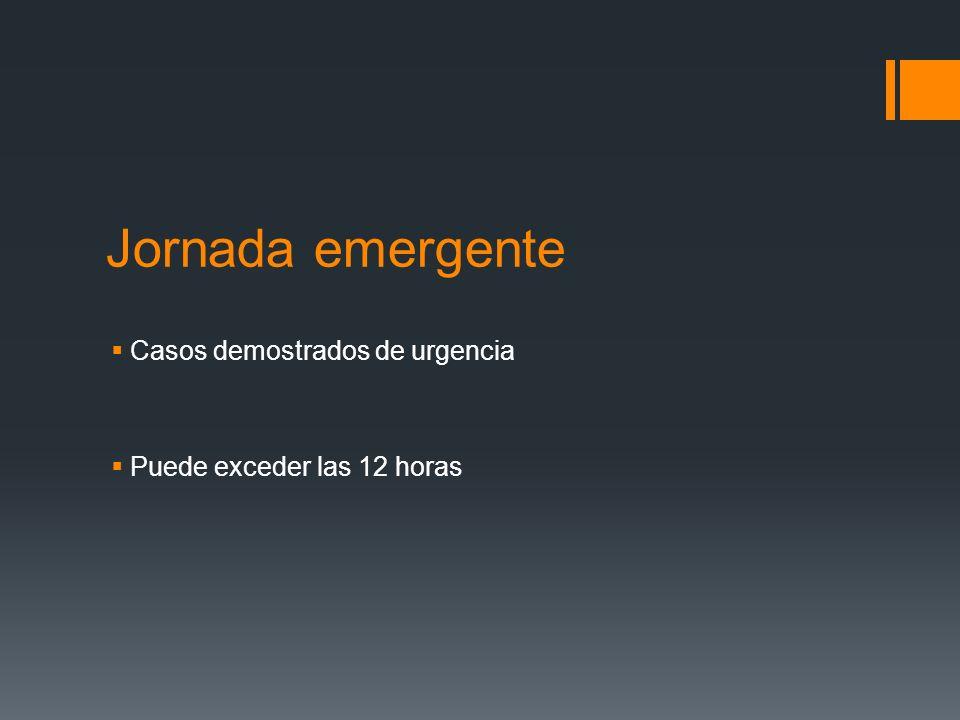 Jornada emergente Casos demostrados de urgencia Puede exceder las 12 horas