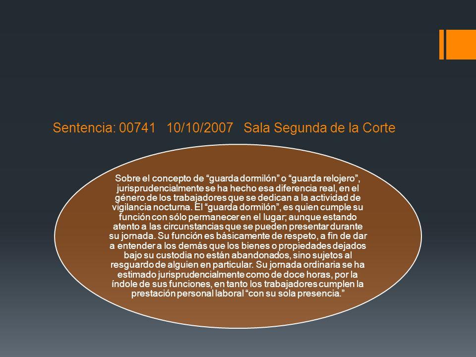 Sentencia: 00741 10/10/2007 Sala Segunda de la Corte Sobre el concepto de guarda dormilón o guarda relojero, jurisprudencialmente se ha hecho esa dife