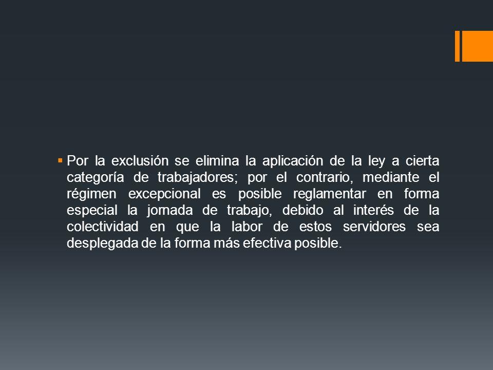 Por la exclusión se elimina la aplicación de la ley a cierta categoría de trabajadores; por el contrario, mediante el régimen excepcional es posible r