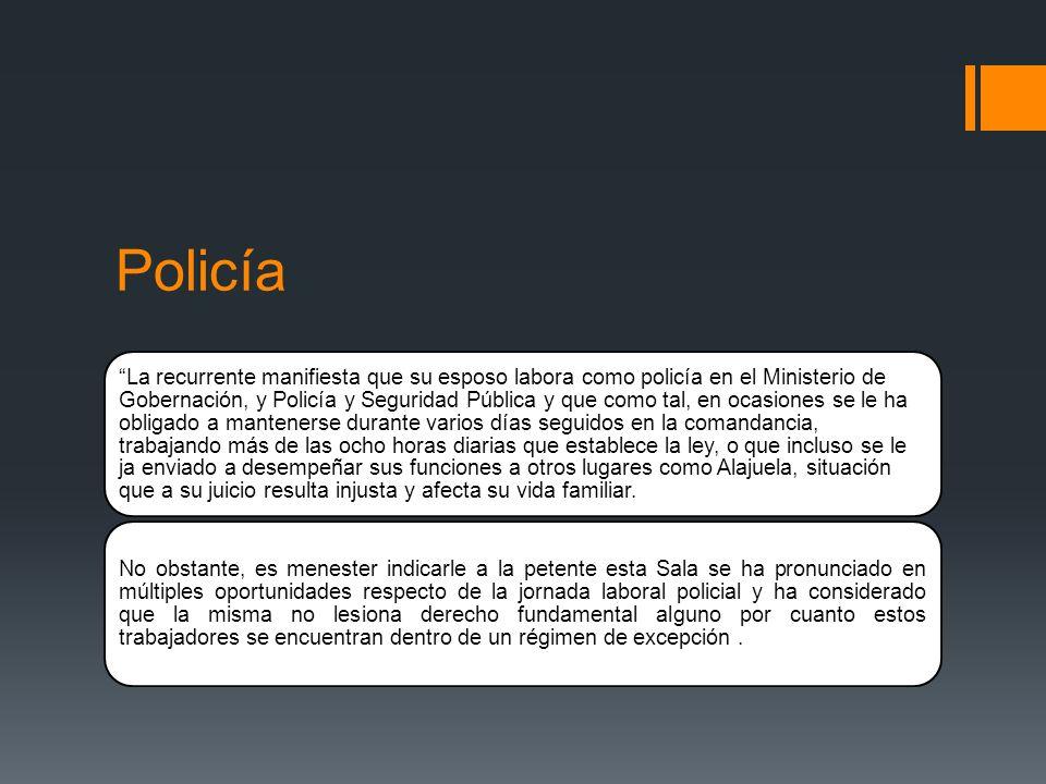 Policía La recurrente manifiesta que su esposo labora como policía en el Ministerio de Gobernación, y Policía y Seguridad Pública y que como tal, en o