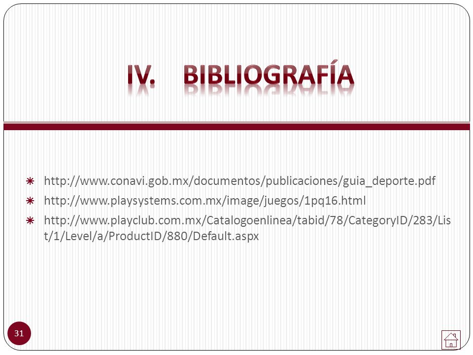 http://www.conavi.gob.mx/documentos/publicaciones/guia_deporte.pdf http://www.playsystems.com.mx/image/juegos/1pq16.html http://www.playclub.com.mx/Catalogoenlinea/tabid/78/CategoryID/283/Lis t/1/Level/a/ProductID/880/Default.aspx 31