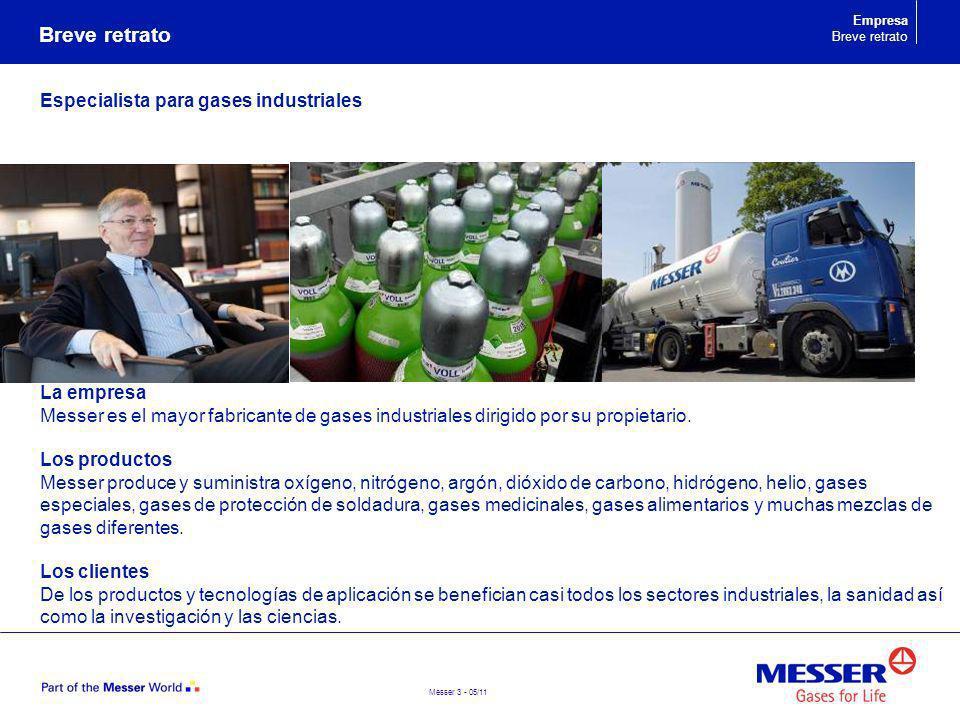 Messer 3 - 05/11 Especialista para gases industriales Breve retrato La empresa Messer es el mayor fabricante de gases industriales dirigido por su pro