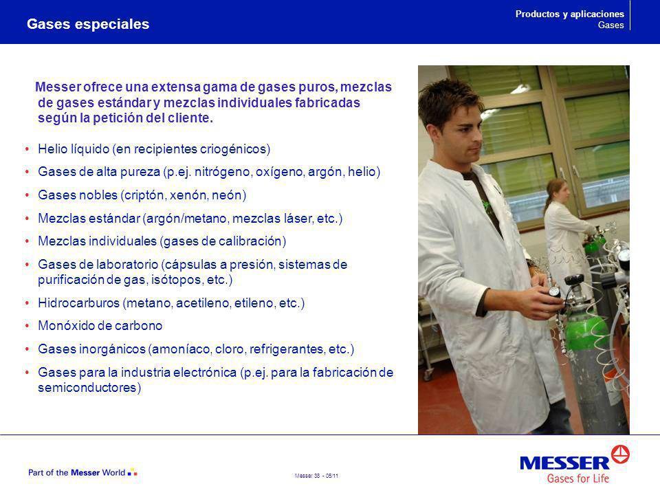 Messer 38 - 05/11 Gases especiales Productos y aplicaciones Gases Messer ofrece una extensa gama de gases puros, mezclas de gases estándar y mezclas i