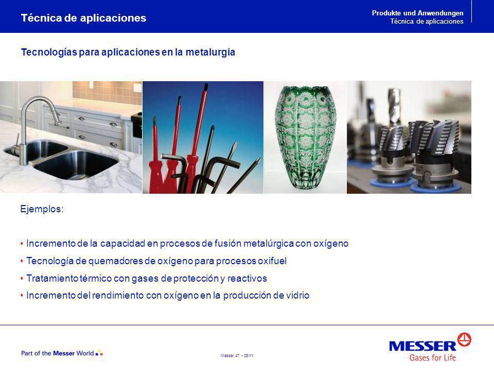 Messer 47 - 05/11 Tecnologías para aplicaciones en la metalurgia Ejemplos: Incremento de la capacidad en procesos de fusión metalúrgica con oxígeno Te