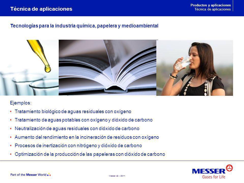 Messer 49 - 05/11 Ejemplos: Tratamiento biológico de aguas residuales con oxígeno Tratamiento de aguas potables con oxígeno y dióxido de carbono Neutr