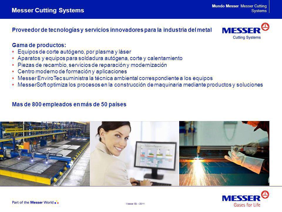 Messer 59 - 05/11 Proveedor de tecnologías y servicios innovadores para la industria del metal Gama de productos: Equipos de corte autógeno, por plasm