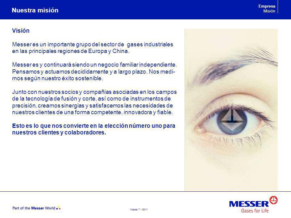 Messer 7 - 05/11 Visión Messer es un importante grupo del sector de gases industriales en las principales regiones de Europa y China. Messer es y cont