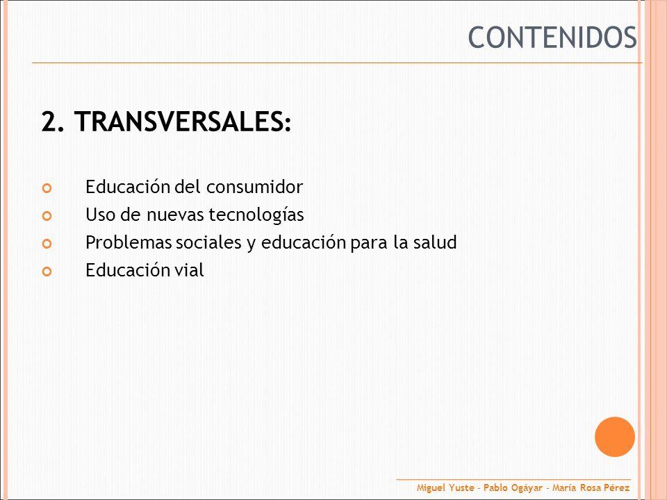 2. TRANSVERSALES : Educación del consumidor Uso de nuevas tecnologías Problemas sociales y educación para la salud Educación vial CONTENIDOS Miguel Yu