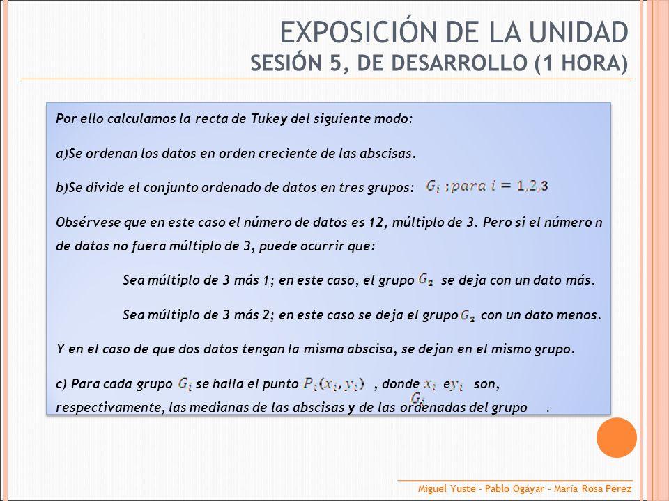 EXPOSICIÓN DE LA UNIDAD SESIÓN 5, DE DESARROLLO (1 HORA) Por ello calculamos la recta de Tukey del siguiente modo: a)Se ordenan los datos en orden cre