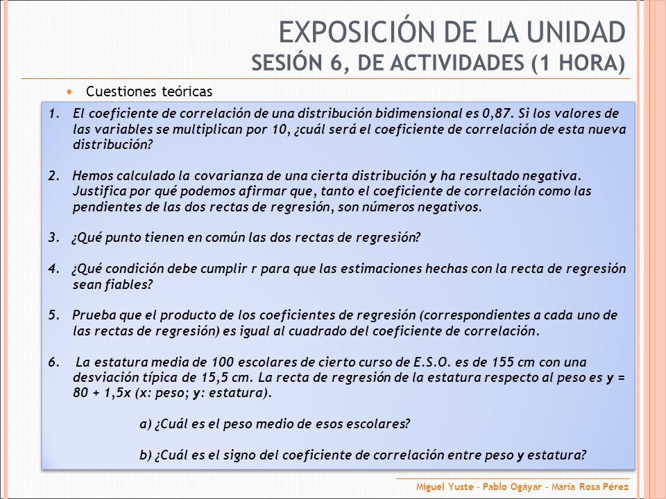 EXPOSICIÓN DE LA UNIDAD Cuestiones teóricas SESIÓN 6, DE ACTIVIDADES (1 HORA) 1.El coeficiente de correlación de una distribución bidimensional es 0,8