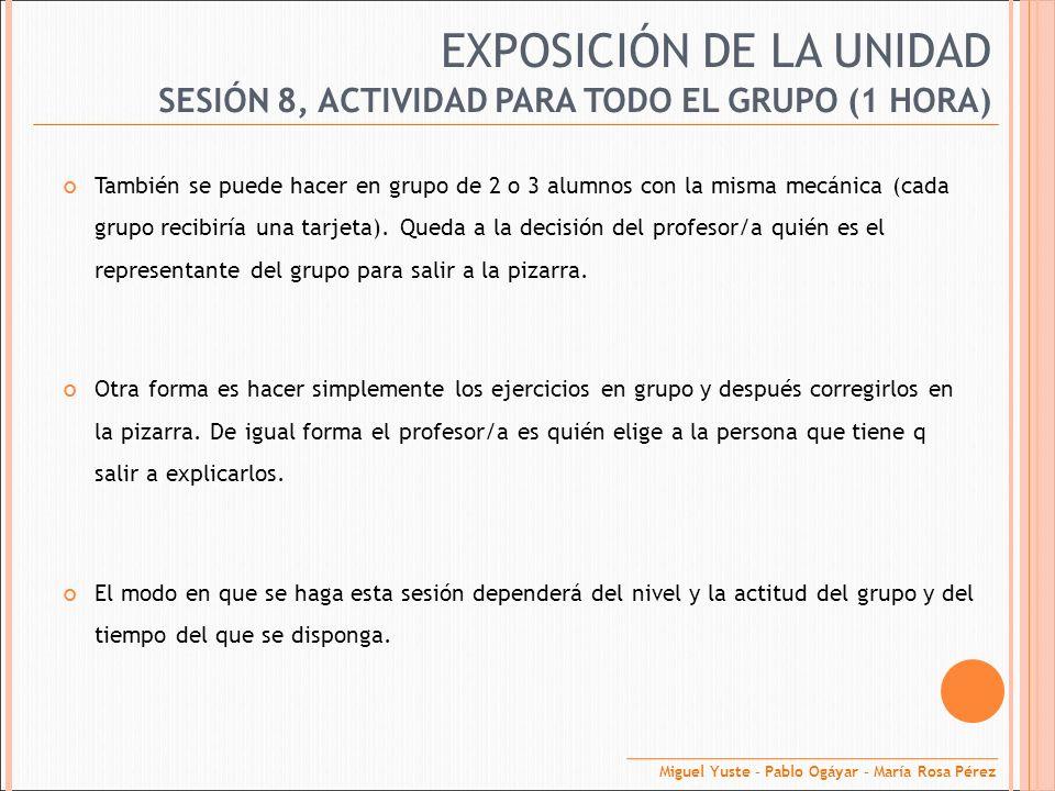 EXPOSICIÓN DE LA UNIDAD También se puede hacer en grupo de 2 o 3 alumnos con la misma mecánica (cada grupo recibiría una tarjeta). Queda a la decisión