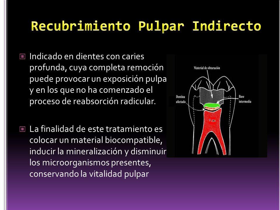 Indicado en dientes con caries profunda, cuya completa remoción puede provocar un exposición pulpar, y en los que no ha comenzado el proceso de reabso