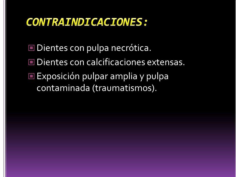 Dientes con pulpa necrótica. Dientes con calcificaciones extensas. Exposición pulpar amplia y pulpa contaminada (traumatismos).