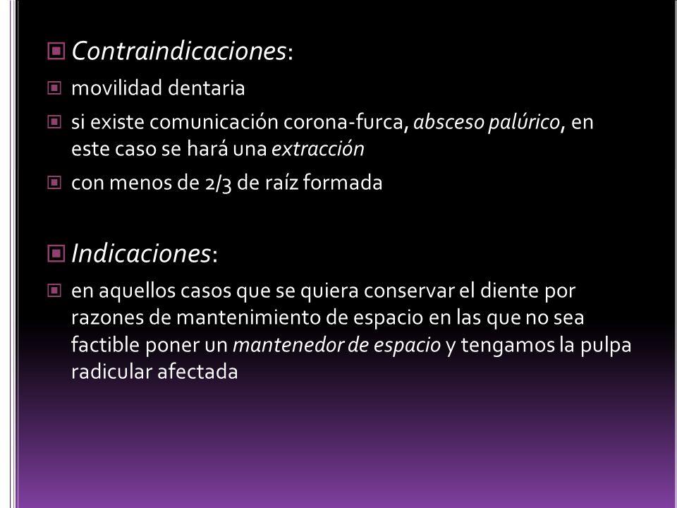 Contraindicaciones: movilidad dentaria si existe comunicación corona-furca, absceso palúrico, en este caso se hará una extracción con menos de 2/3 de